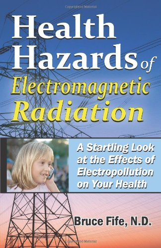 Health Hazards of Electromagnetic Radiation: A Startling Look at the Effects of Electropollution on Your Health 9780941599696