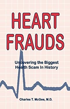Heart Frauds: Uncovering the Biggest Health Scam in History 9780941599566