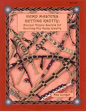 Hemp Masters - Getting Knotty: Ancient Hippie Secrets for Knotting Hip Hemp Jewelry 9780943604626