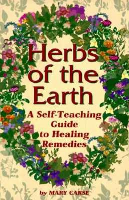 Herbs of the Earth: A Self-Teaching Guide to Healing Remedies 9780942679205