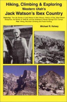 Hiking, Climbing & Exploring Western Utah's Jack Watson's Ibex Country 9780944510131