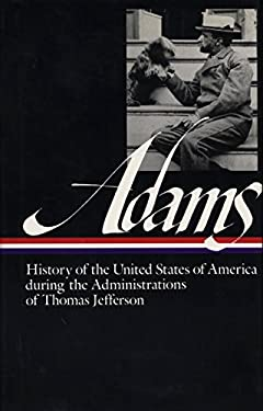 History of the United States of America During the Administrations of Thomas Jefferson 9780940450349