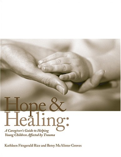 Hope and Healing: A Caregiver's Guide to Helping Young Children Affected by Trauma 9780943657936