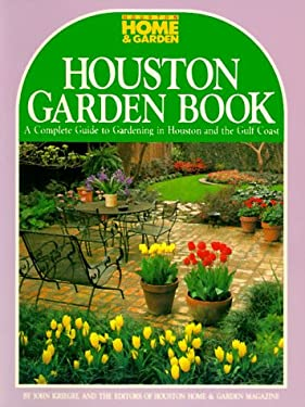 Houston Garden Book: A Complete Guide to Gardening in Houston and the Gulf Coast 9780940672550