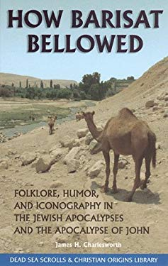 How Barisat Bellowed: Folklore, Humor, and Iconography in the Jewish Apocalypses and the Apocalypse of John 9780941037648