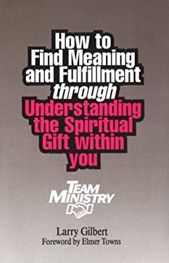 How to Find Meaning & Fulfillment Through Understanding the Spiritual Gift Within You 9780941005005