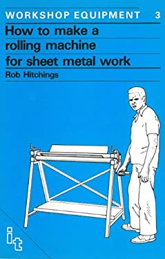 How to Make a Rolling Machine for Sheet Metal Work 9780946688067