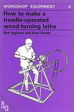How to Make a Treadle-Operated Wood-Turning Lathe 9780946688166