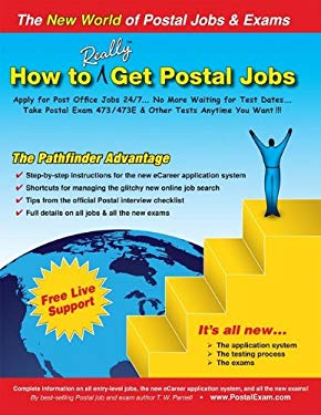 How to Really Get Postal Jobs: Apply for Post Office Jobs 24/7 ... No More Waiting for Test Dates ... Take Postal Exam 473/473E & Other Tests Anytime 9780940182295