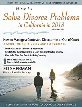 How to Solve Divorce Problems in California in 2013: How to Manage a Contested Divorce - In or Out of Court 9780944508893