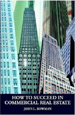 How to Succeed in Commercial Real Estate 9780940352162