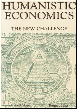 Humanistic Economics: The New Challenge 9780942850062