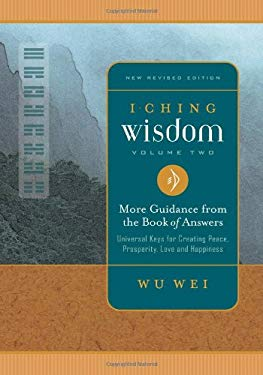 I Ching Wisdom 2: More Guidance from the Book of Answers 9780943015460