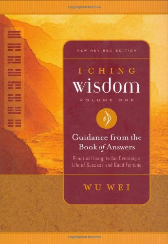I Ching Wisdom: Guidance from the Book of Answers, Volume One 9780943015422