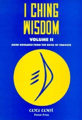 I Ching Wisdom Vol. II: Guidance from the Book of Changes 9780943015293