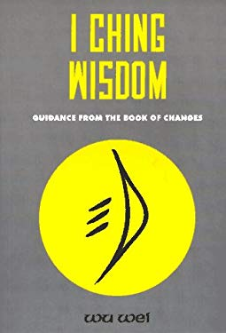 I Ching Wisdom: Guidance from the Book of Changes 9780943015033