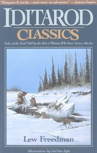 Iditarod Classics: Tales of the Trail Told by the Men & Women Who Race Across Alaska 9780945397120