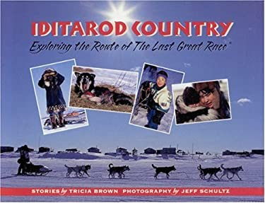 Iditarod Country: Exploring the Route of the Last Great Race 9780945397663