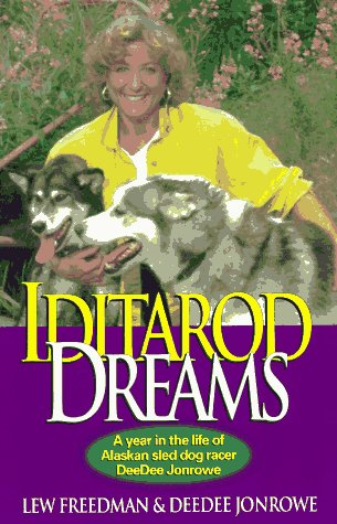 Iditarod Dreams: A Year in the Life of Alaskan Sled Dog Racer Deedee Jonrowe 9780945397298