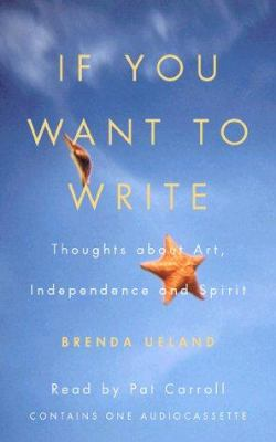 If You Want to Write: Thoughts about Art, Independence, and Spirit