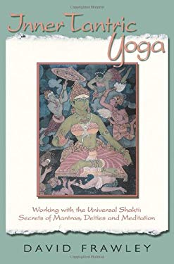 Inner Tantric Yoga: Working with the Universal Shakti: Secrets of Mantras, Deities, and Meditation 9780940676503