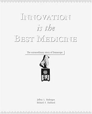 Innovation Is the Best Medicine: The Extraordinary Story of Datascope 9780945903963