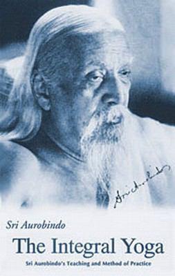 Integral Yoga: Sri Aurobindo's Teaching & Method of Practice Us Edition 9780941524766