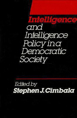 Intelligence and Intelligence Policy in a Democratic Society 9780941320443