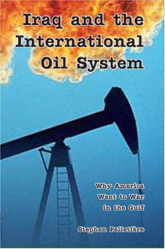 Iraq and the International Oil System: Why America Went to War in the Gulf 9780944624456