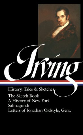 Irving History, Tales and Sketches: The Sketch Book/A History of New York/Salmagundi/Letters of Jonathan Oldstyle, Gent. 9780940450141