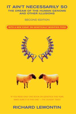It Ain't Necessarily So: The Dream of the Human Genome and Other Illusions 9780940322950