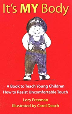 It's My Body: A Book to Teach Young Children How to Resist Uncomfortable Touch 9780943990026