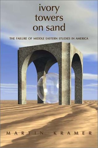 Ivory Towers on Sand: The Failure of Middle Eastern Studies in America 9780944029497