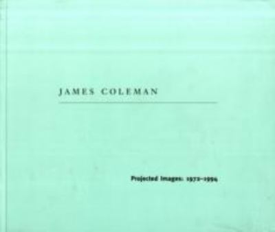 James Coleman: Projected Images, 1972-1994 9780944521311