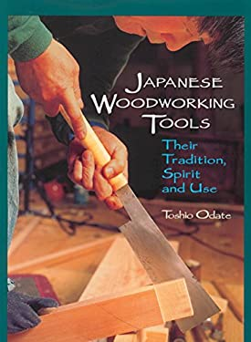 Japanese Woodworking Tools: Their Tradition, Spirit, and Use 9780941936460