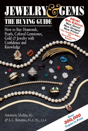 Jewelry & Gems: The Buying Guide: How to Buy Diamonds, Pearls, Colored Gemstones, Gold & Jewelry with Confidence and Knowledge 9780943763446