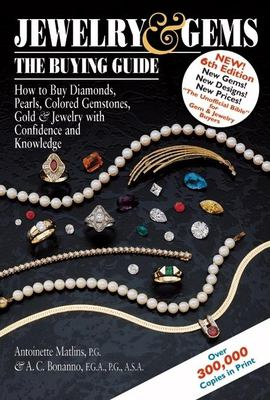 Jewelry & Gems: The Buying Guide: How to Buy Diamonds, Pearls, Colored Gemstones, Gold & Jewelry with Confidence and Knowledge 9780943763477