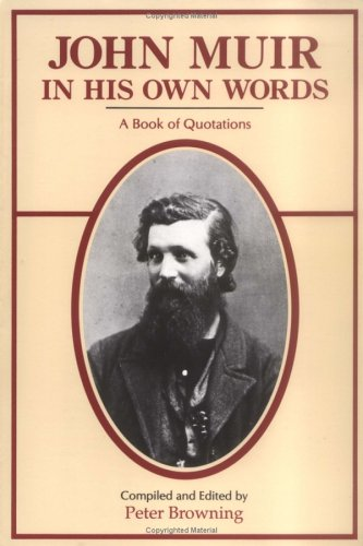 John Muir in His Own Words: A Book of Quotations 9780944220023
