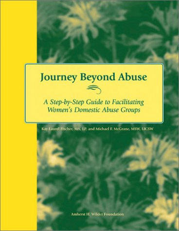 Journey Beyond Abuse: A Step-By-Step Guide to Facilitating Women's Domestic Abuse Groups 9780940069145