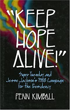 'Keep Hope Alive!': Super Tuesday and Jesse Jackson's 1988 Campaign for the Presidency 9780941410687