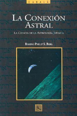 La Conexion Astral: La Ciencia de la Astrologia Judaica 9780943688893