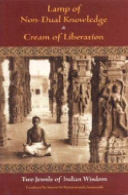 Lamp of Non-Dual Knowledge & Cream of Liberation: Two Jewels of Indian Wisdom 9780941532389