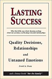 Lasting Success: Quality Decisions, Relationships and Untamed Emotions 4230699