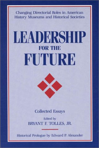 Leadership for the Future: Changing Directorial Roles in American History Museums and Historical Societies 9780942063110