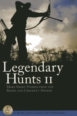 Legendary Hunts II: More Short Stories from the Boone and Crockett Awards 9780940864733