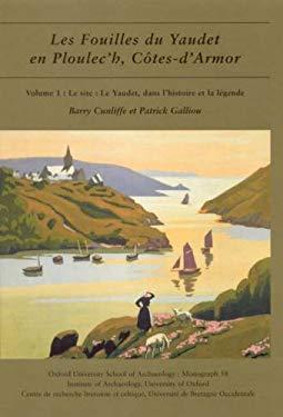 Les Fouilles Du Yaudet En Ploulec'h, Cotes-D'Armor: Vol. 1: Le Site: Le Yaudet, Dans L'Histoire Et La Legende 9780947816599