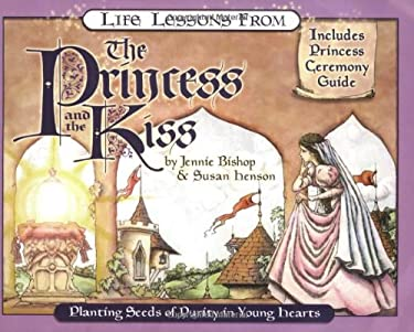 Life Lessons from the Princess and the Kiss: Planting Seeds of Purity in Young Hearts 9780940110526