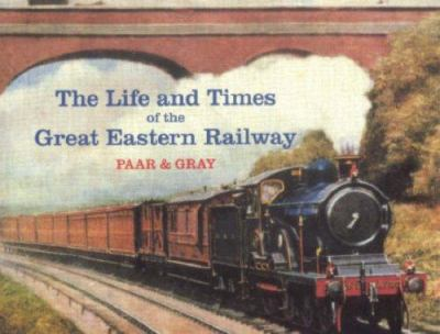 Lives and Times of the Great Eastern Railway, 1839-1923