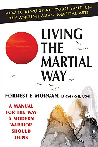 Living the Martial Way: A Manual for the Way of Modern Warrior Should Think 9780942637762