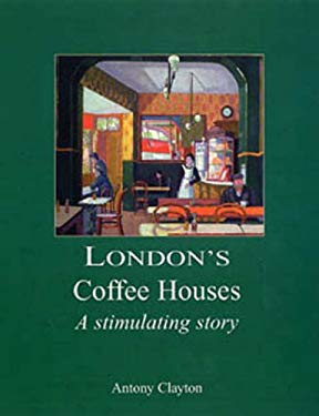 London's Coffee Houses: The Stimulating Story 9780948667862